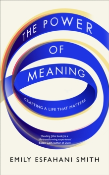 The Power of Meaning : The true route to happiness, Hardback Book