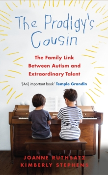 The Prodigy's Cousin : The Family Link Between Autism and Extraordinary Talent, Paperback Book