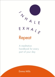 Inhale *  Exhale *  Repeat : A meditation handbook for every part of your day, Paperback Book