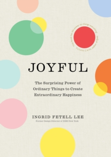 Joyful : The surprising power of ordinary things to create extraordinary happiness, Hardback Book