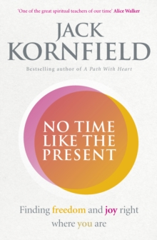 No Time Like the Present : Finding Freedom and Joy Where You are, Paperback Book