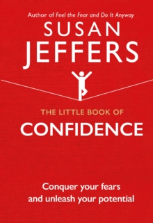 The Little Book of Confidence : Conquer Your Fears and Unleash Your Potential, Hardback Book