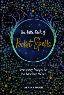 The Little Book of Pocket Spells : Everyday Magic for the Modern Witch, Hardback Book
