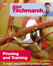 Alan Titchmarsh How to Garden: Pruning and Training, Paperback Book