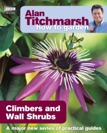 Alan Titchmarsh How to Garden: Climbers and Wall Shrubs, Paperback / softback Book