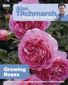 Alan Titchmarsh How to Garden: Growing Roses, Paperback / softback Book