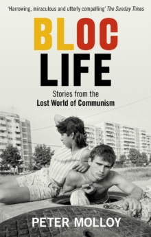 Bloc Life : Stories from the Lost World of Communism, Paperback / softback Book