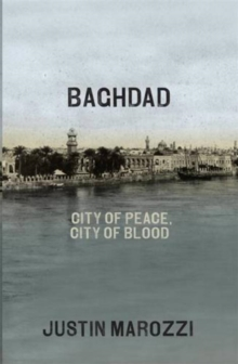 Baghdad : City of Peace, City of Blood, Hardback Book