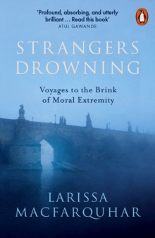 Strangers Drowning : Voyages to the Brink of Moral Extremity, Paperback Book
