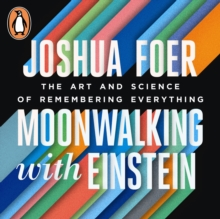 Moonwalking with Einstein : The Art and Science of Remembering Everything, eAudiobook MP3 eaudioBook