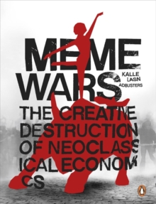 Meme Wars : The Creative Destruction of Neoclassical Economics, Paperback Book