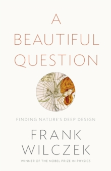 A Beautiful Question : Finding Nature's Deep Design, Hardback Book