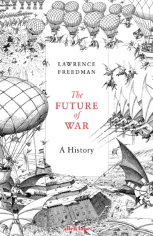 The Future of War : A History, Hardback Book