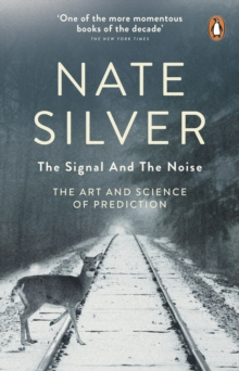 The Signal and the Noise : The Art and Science of Prediction, EPUB eBook