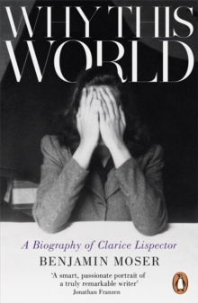 Why This World : A Biography of Clarice Lispector, Paperback / softback Book