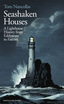 Seashaken Houses : A Lighthouse History from Eddystone to Fastnet, Hardback Book