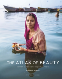 The Atlas of Beauty : Women of the World in 500 Portraits, Hardback Book