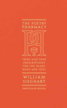 The Poetry Pharmacy : Tried-and-True Prescriptions for the Heart, Mind and Soul, Hardback Book