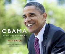 Obama: An Intimate Portrait : The Historic Presidency in Photographs, Hardback Book