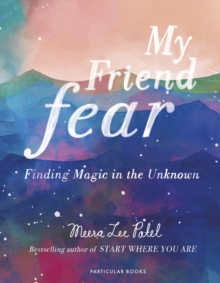 My Friend Fear : Finding Magic in the Unknown, Hardback Book