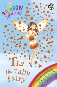 Rainbow Magic: Tia The Tulip Fairy : The Petal Fairies Book 1, Paperback Book