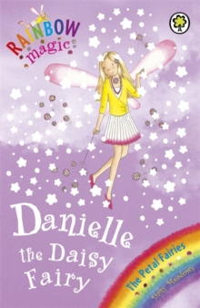 Rainbow Magic: Danielle the Daisy Fairy : The Petal Fairies Book 6, Paperback Book