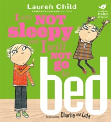 Charlie and Lola: I Am Not Sleepy and I Will Not Go to Bed : Board Book, Paperback Book