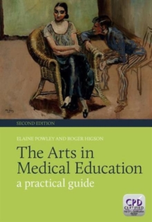 The Arts in Medical Education : A Practical Guide, Second Edition, Paperback Book