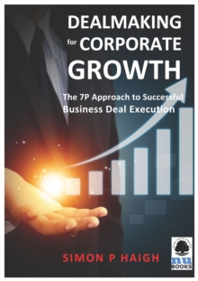 Dealmaking for Corporate Growth : The 7 P Approach to Successful Business Deal Execution, EPUB eBook