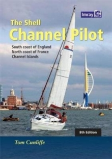 The Shell Channel Pilot : South coast of England, the North coast of France and the Channel Islands, Hardback Book