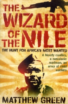 The Wizard Of The Nile : The Hunt For Joseph Kony, Paperback / softback Book