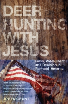 Deer Hunting With Jesus : Guns, Votes, Debt and Delusion in Redneck America, Paperback Book