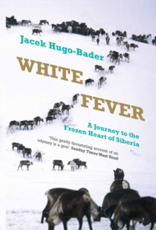 White Fever : A Journey to the Frozen Heart of Siberia, Paperback / softback Book