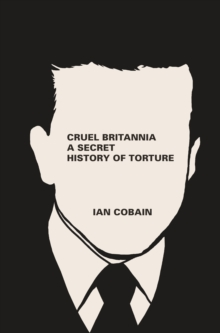 Cruel Britannia : A Secret History of Torture, Paperback Book