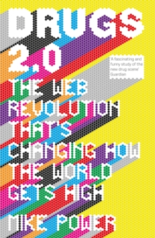Drugs 2.0 : The Web Revolution That's Changing How the World Gets High, Paperback Book