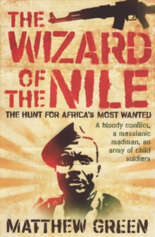 The Wizard Of The Nile : The Hunt For Joseph Kony, EPUB eBook
