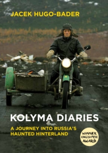 Kolyma Diaries : A Journey into Russia's Haunted Hinterland, Paperback / softback Book