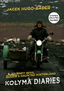 Kolyma Diaries : A Journey into Russia's Haunted Hinterland, EPUB eBook