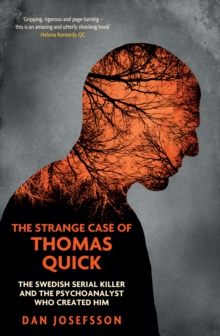 The Strange Case of Thomas Quick : The Swedish Serial Killer and the Psychoanalyst Who Created Him, Paperback Book