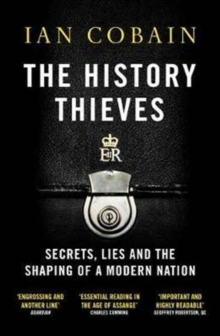 The History Thieves : Secrets, Lies and the Shaping of a Modern Nation, Paperback / softback Book