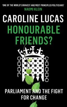Honourable Friends? : Parliament and the Fight for Change, Paperback Book