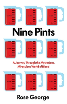 Nine Pints : A Journey Through the Mysterious, Miraculous World of Blood, Paperback / softback Book