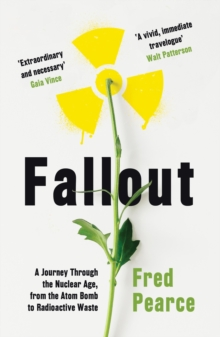 Fallout : A Journey Through the Nuclear Age, From the Atom Bomb to Radioactive Waste, EPUB eBook