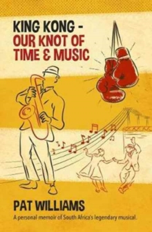 King Kong - Our Knot of Time and Music : A personal memoir of South Africa's legendary musical, Paperback Book
