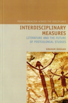 Interdisciplinary Measures : Literature and the Future of Postcolonial Studies, Paperback Book