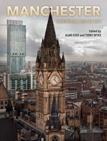 Manchester : Making the Modern City, Hardback Book