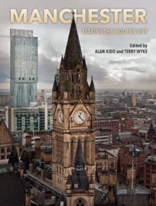 Manchester : Making the Modern City, Paperback Book