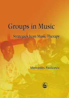 Groups in Music : Strategies from Music Therapy, EPUB eBook