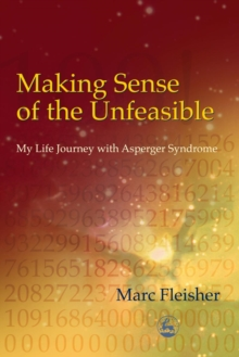 Making Sense of the Unfeasible : My Life Journey with Asperger Syndrome, PDF eBook