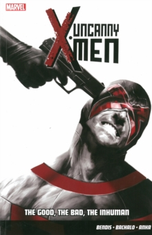 Uncanny X-men Vol.3: The Good, The Bad, The Inhuman, Paperback Book